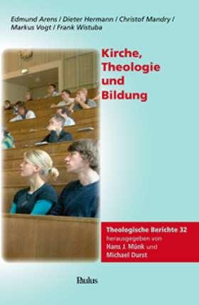 Kirche, Theologie und Bildung. Theologische Berichte 32