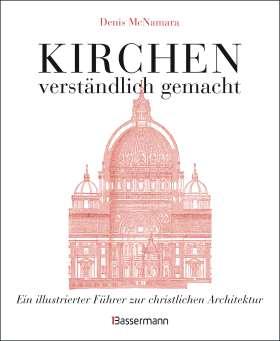 Kirchen - verständlich gemacht. Ein illustrierter Führer zur christlichen Architektur