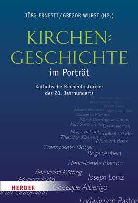 Kirchengeschichte im Porträt. Katholische Kirchenhistoriker des 20. Jahrhunderts