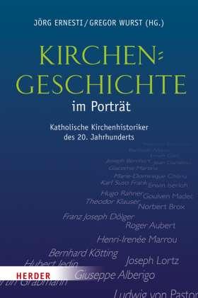 Kirchengeschichte im Porträt. Katholische Kirchenhistoriker im 20. Jahrhundert