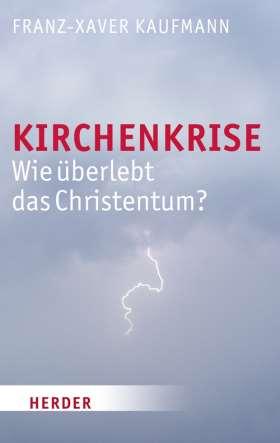 Kirchenkrise. Wie überlebt das Christentum?