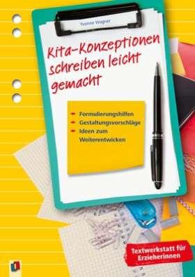 Kita-Konzeptionen schreiben leicht gemacht. Formulierungshilfen, Gestaltungsvorschläge, Ideen zum Weiterentwickeln