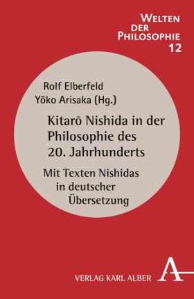 Kitaro Nishida in der Philosophie des 20. Jahrhunderts. Mit Texten Nishidas in deutscher Übersetzung