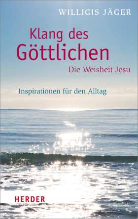 Klang des Göttlichen - Die Weisheit Jesu. Inspirationen für den Alltag
