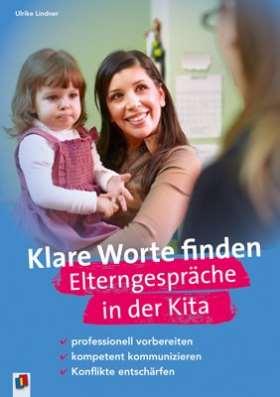 Klare Worte finden. Elterngespräche in der Kita. professionell vorbereiten, kompetent kommunizieren, Konflikte entschärfen