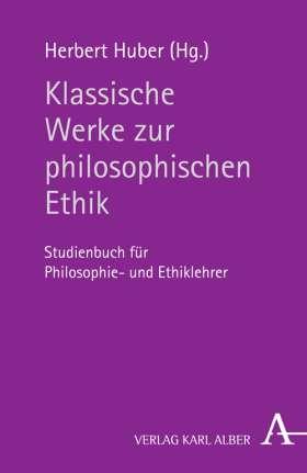 Klassische Werke zur philosophischen Ethik. Studienbuch für Philosophie- und Ethiklehrer