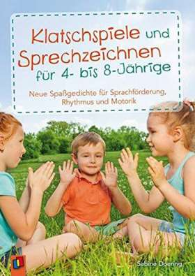 Klatschspiele und Sprechzeichnen für 4- bis 8-Jährige. Neue Spaßgedichte für Sprachförderung, Rhythmus und Motorik