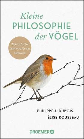 Kleine Philosophie der Vögel. 22 federleichte Lektionen für uns Menschen