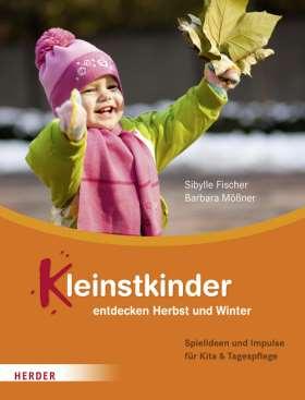 Kleinstkinder entdecken Herbst und Winter. Spielideen und Impulse für Kita und Tagespflege