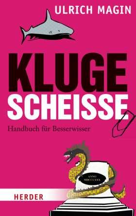 Kluge Scheiße. Handbuch für Besserwisser