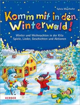 Komm mit in den Winterwald! Winter und Weihnachten in der Kita. Spiele, Lieder, Geschichten und Aktionen