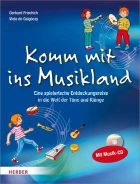 Komm mit ins Musikland. Eine spielerische Entdeckungsreise in die Welt der Töne und Klänge