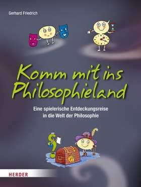 Komm mit ins Philosophieland. Eine spielerische Entdeckungsreise in die Welt der Philosophie