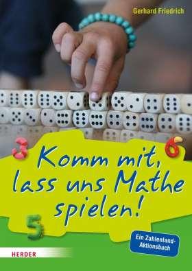 Komm mit, lass uns Mathe spielen. Ein Zahlenland-Aktionsbuch
