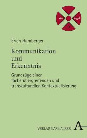 Kommunikation und Erkenntnis. Grundzüge einer fächerübergreifenden und transkulturellen Kontextualisierung