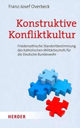 Konstruktive Konfliktkultur. Friedensethisches Positionspapier des katholischen Militärbischofs für die Deutsche Bundeswehr