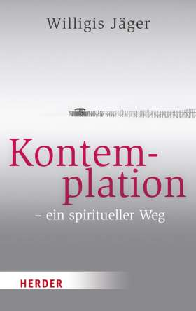 Kontemplation - ein spiritueller Weg.