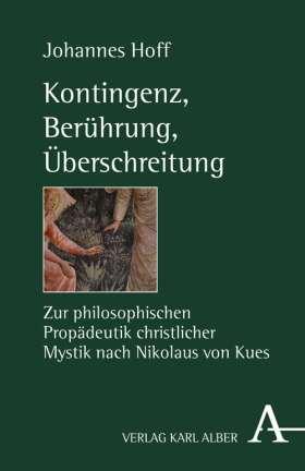 Kontingenz, Berührung, Überschreitung. Zur philosophischen Propädeutik christlicher Mystik nach Nikolaus von Kues