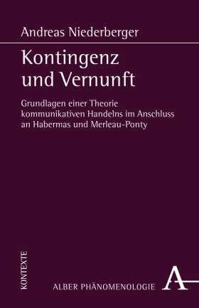 Kontingenz und Vernunft. Grundlagen einer Theorie kommunikativen Handelns im Anschluss an Habermas und Merleau-Ponty