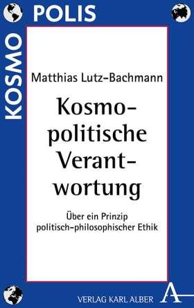 Kosmopolitische Verantwortung. Über ein Prinzip politisch-philosophischer Ethik