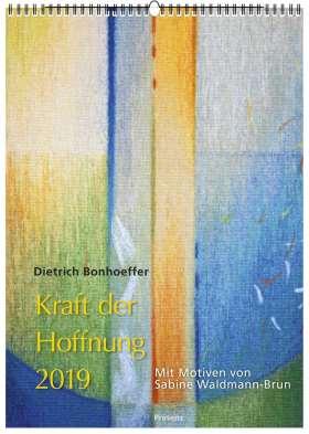 Kraft der Hoffnung 2019. Texten von Dietrich Bonhoeffer, Bilder von Sabine Waldmann-Brun
