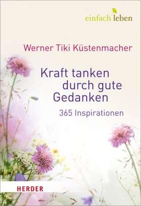 Kraft tanken durch gute Gedanken. 365 Inspirationen
