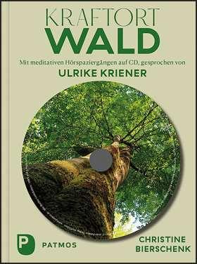 Kraftort Wald. Mit meditativen Hörspaziergängen auf CD. Mit Musik von Ruth Langhans, gesprochen von Ulrike Kriener