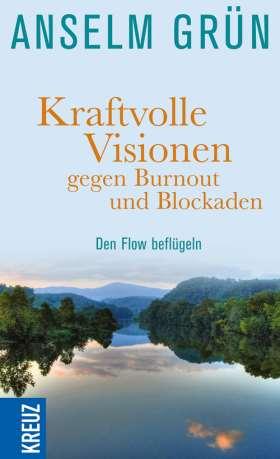 Kraftvolle Visionen gegen Burnout und Blockaden. Den Flow beflügeln
