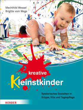Kreative Kleinstkinder. Spielerisches Gestalten in Krippe, Kita und Tagespflege