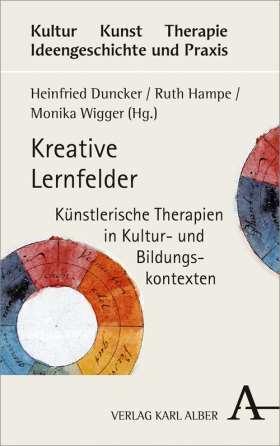Kreative Lernfelder. Künstlerische Therapien in Kultur- und Bildungskontexten