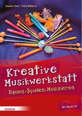 Kreative Musikwerkstatt. Bauen – Spielen – Musizieren