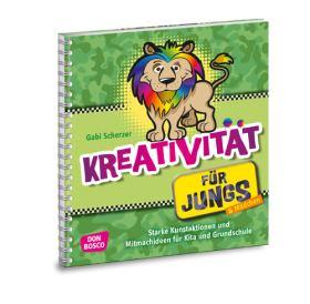Kreativität für Jungs. Starke Kunstaktionen und Mitmachideen für Kita und Grundschule
