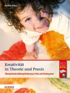 Kreativität in Theorie und Praxis. Bildungsförderung in Kita und Kindergarten
