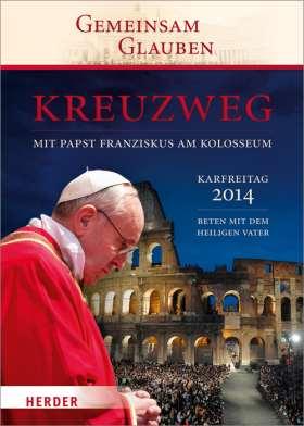 Kreuzweg mit Papst Franziskus am Kolosseum. Beten mit dem Heiligen Vater Karfreitag 2014
