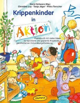 Krippenkinder in Aktion. Praxisbuch mit vielen Ideen für spontane und geplante Angebote zur ganzheitlichen Entwicklungsförderung