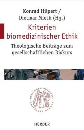 Kriterien biomedizinischer Ethik. Theologische Beiträge zum gesellschaftlichen Diskurs