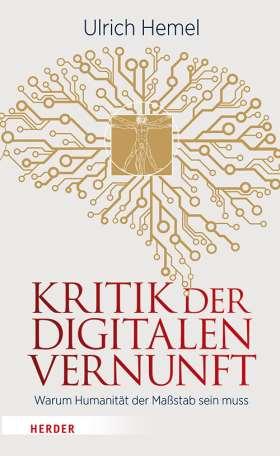 Kritik der digitalen Vernunft. Warum Humanität der Maßstab sein muss