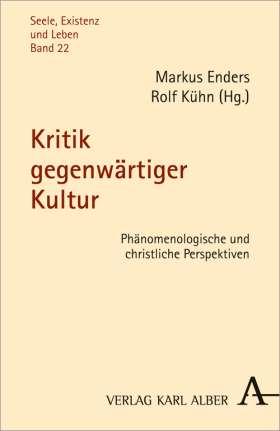 Kritik gegenwärtiger Kultur. Phänomenologische und christliche Perspektiven