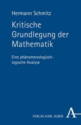 Kritische Grundlegung der Mathematik. Eine phänomenologisch-logische Analyse