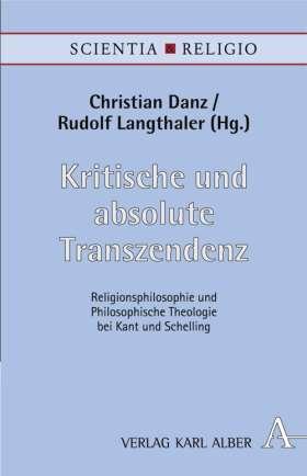 Kritische und absolute Transzendenz. Religionsphilosophie und philosophische Theologie bei Kant und Schelling