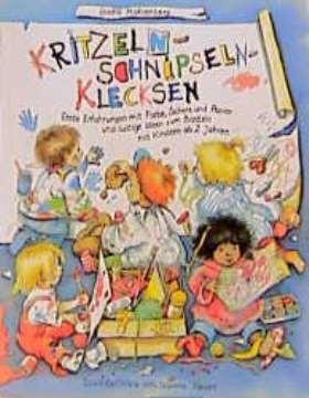 Kritzeln-Schnipseln-Klecksen. Erste Erfahrungen mit Farbe, Schere und Papier und lustige Ideen zum Basteln mit Kindern ab 2 Jahren in Spielgruppen, Kindergärten und zu Hause