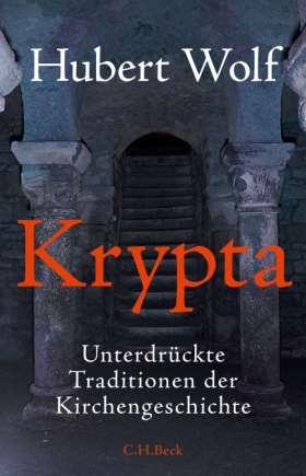 Krypta. Unterdrückte Traditionen der Kirchengeschichte