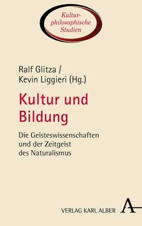 Kultur und Bildung. Die Geisteswissenschaften und der Zeitgeist des Naturalismus