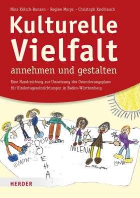 Kulturelle Vielfalt annehmen und gestalten. Eine Handreichung für die Umsetzung des Orientierungsplans für Kindertageseinrichtungen in Baden-Württemberg