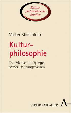 Kulturphilosophie. Der Mensch im Spiegel seiner Deutungsweisen