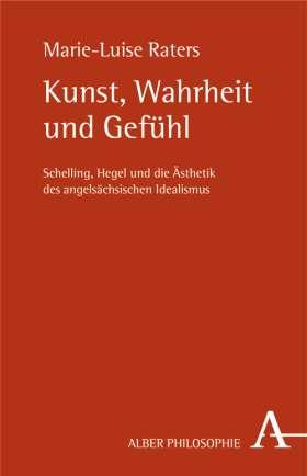Kunst, Wahrheit und Gefühl. Schelling, Hegel und die Ästhetik des angelsächsischen Idealismus