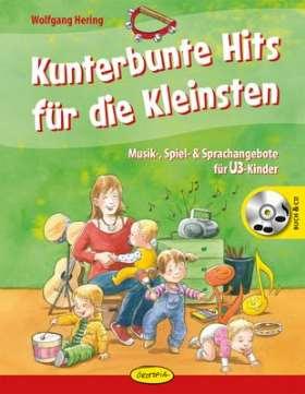 Kunterbunte Hits für die Kleinsten. Musik-, Spiel- & Sprachangebote für U3-Kinder