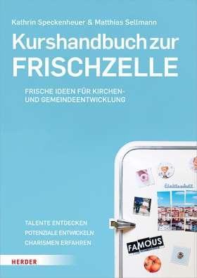 Kurshandbuch zur Frischzelle. Frische Ideen für die Kirchen- und Gemeindeentwicklung