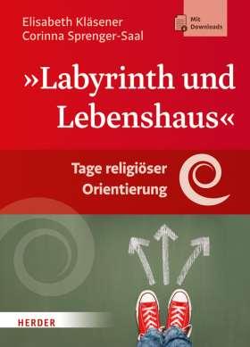 Labyrinth und Lebenshaus. Tage religiöser Orientierung