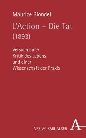 L'Action - Die Tat (1893). Versuch einer Kritik des Lebens und einer Wissenschaft der Praxis